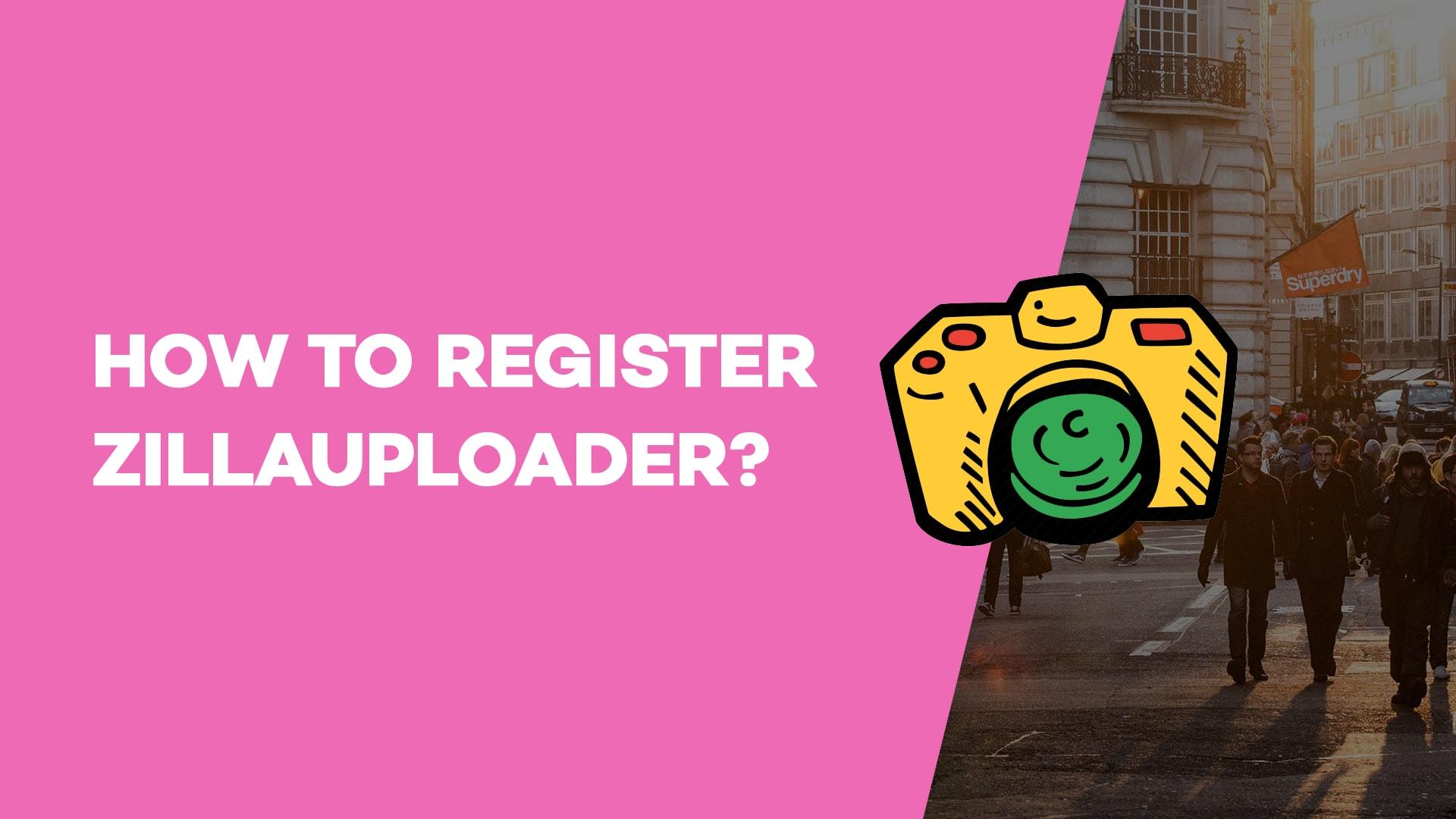 How to register Zillauploader?